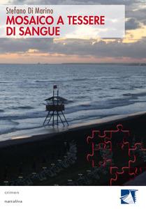 Stefano Di Marino : Mosaico a tessere di sangue. Collana Crimen, Cordero Editore, 2014