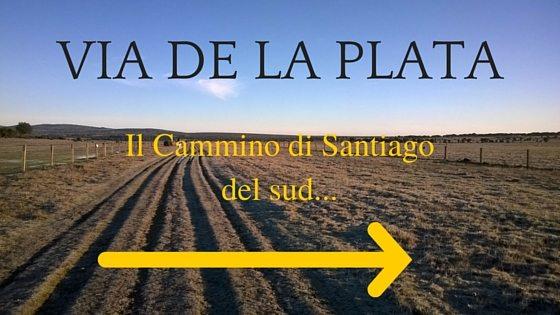 VIA DE LA PLATA: IL CAMMINO DI SANTIAGO DEL SUD