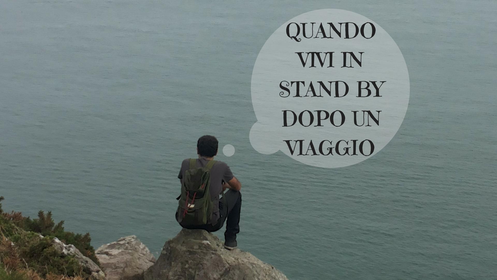 VIVERE IN STAND BY: LA STRANA SENSAZIONE ALLA FINE DI UN VIAGGIO