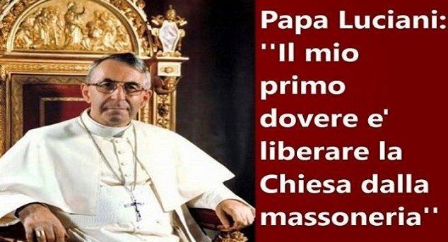 Papa Luciani: il mio primo dovere è liberare la chiesa dalla massoneria... e infatti l'hanno ammazzato!