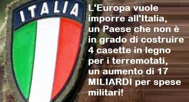 L'Europa vuole imporre all'Italia, un Paese che non è in grado di costruire 4 casette in legno per i terremotati, un aumento di 17 MILIARDI per spese militari!