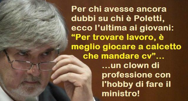"""Per chi avesse ancora dubbi su chi è Poletti, ecco l'ultima ai giovani: """"Per trovare lavoro, è meglio giocare a calcetto che mandare cv"""" ...un clown di professione con l'hobby di fare il ministro!"""