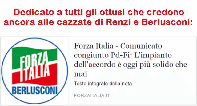 Dedicato a tutti gli ottusi che credono ancora alle cazzate di Renzi e Berlusconi - Comunicato congiunto Pd-Fi: l'impianto dell'accordo è oggi più solido che mai...!