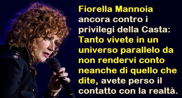 Fiorella Mannoia ancora contro i privilegi della Casta - Tanto vivete in un universo parallelo da non rendervi conto neanche di quello che dite, avete perso il contatto con la realtà.
