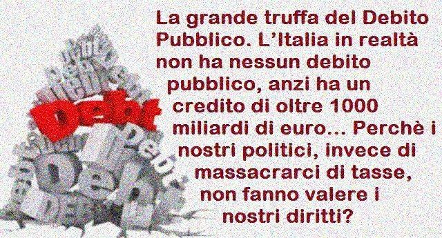 La grande truffa del Debito Pubblico. L'Italia in realtà non ha nessun debito pubblico, anzi ha un credito di oltre 1000 miliardi di euro... Perchè i nostri politici, invece di massacrarci di tasse, non fanno valere i nostri diritti?