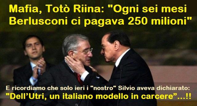 """Mafia, Totò Riina: """"Ogni sei mesi Berlusconi ci pagava 250 milioni"""" - E ricordiamo che solo ieri i """"nostro"""" Silvio aveva dichiarato: """"Dell'Utri, un italiano modello in carcere""""...!!"""
