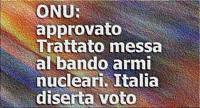 ONU: approvato il Trattato per la messa al bando armi nucleari. Ma voi provate un po' a indovinare chi ha disertato il voto...