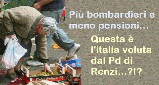 Più bombardieri e meno pensioni... Questa è l'italia voluta dal Pd di Renzi...?!?