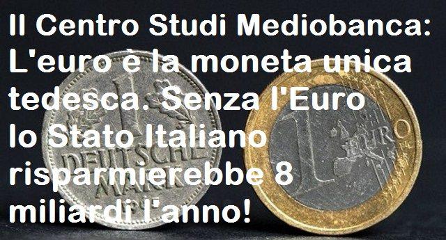 """Per rinfrescarVi la memoria - L'Euro è la moneta unica tedesca. Senza l'Euro lo Stato Italiano risparmierebbe 8 miliardi l'anno. Lo dicono quei """"complottisti"""" del Centro Studi Mediobanca!"""