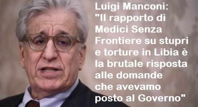 """Luigi Manconi: """"Il rapporto di Medici Senza Frontiere su stupri e torture in Libia è la brutale risposta alle domande che avevamo posto al Governo"""" - """"Non ha risolto il problema sbarchi, lo ha solo tolto dalla nostra vista"""""""