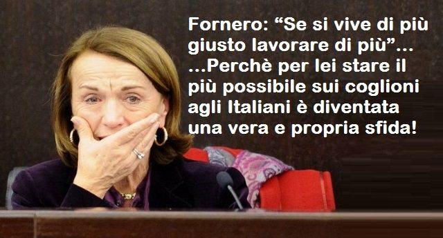 """Fornero: """"Se si vive di più giusto lavorare di più"""" - Perchè per lei stare il più possibile sui coglioni agli Italiani è diventata una vera e propria sfida!"""