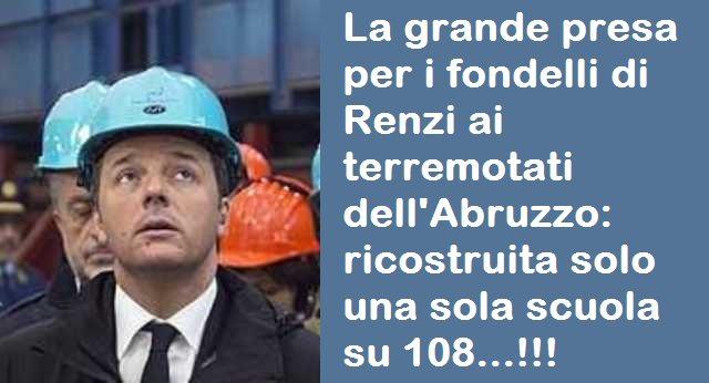 La grande presa per i fondelli di Renzi ai terremotati dell'Abruzzo: ricostruita solo una sola scuola su 108...!!!