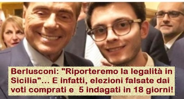 """Berlusconi: """"Riporteremo la legalità in Sicilia""""... E infatti, elezioni falsate dai voti comprati e 5 indagati in 18 giorni! Ma Musumeci non è la Raggi, è """"uno di loro"""" e allora... SILENZIO!"""