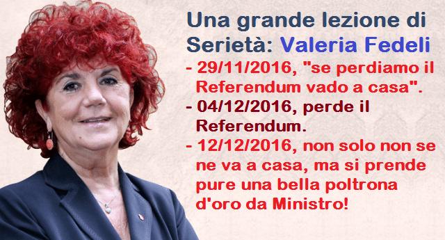 """Una grande lezione di Serietà: Valeria Fedeli - 29/11/2016, """"se perdiamo il Referendum vado a casa"""". 04/12/2016, perde il Referendum. 12/12/2016, non solo non va a casa, ma si prende pure una bella poltrona da Ministro"""