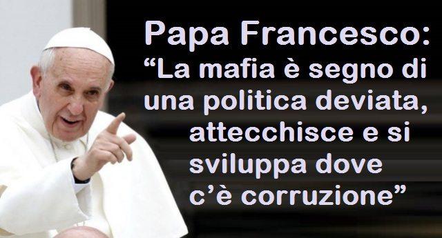"""Papa Francesco: """"La mafia è segno di una politica deviata, attecchisce e si sviluppa dove c'è corruzione"""""""