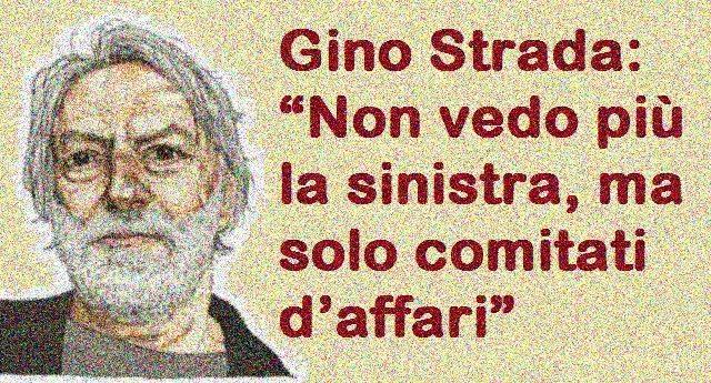 """Gino Strada: """"Non vedo più la sinistra, ma solo comitati d'affari"""""""