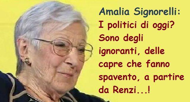 L'indimenticabile Amalia Signorelli: I politici di oggi? Sono degli ignoranti, delle capre che fanno spavento, a partire da Renzi – Sentitela, è FANTASTICA...!