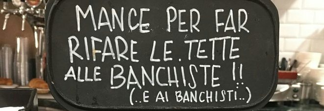 """Manche per rifare le tette alle banchiste"", un cartello appeso in un bar di via Giubbonari."