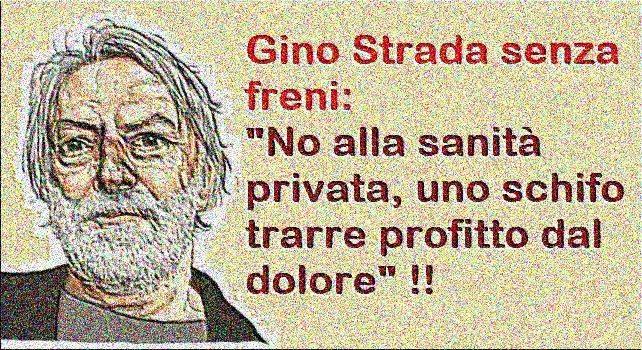 """Gino Strada senza freni: """"No alla sanità privata, uno schifo trarre profitto dal dolore"""" !!"""