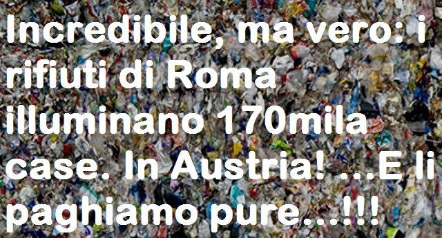 Incredibile, ma vero: i rifiuti di Roma illuminano 170mila case. In Austria! ...E li paghiamo pure...!!!