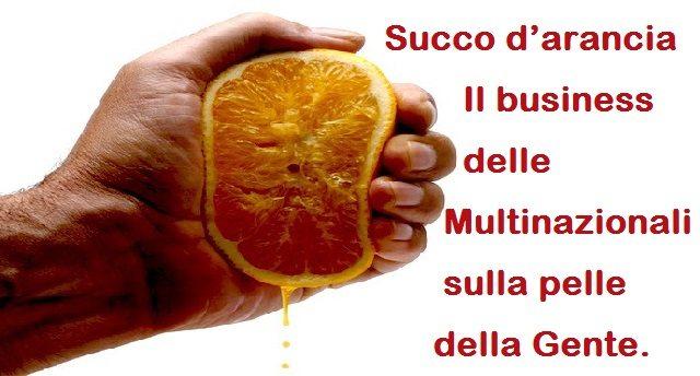 Succo d'arancia - Il business delle Multinazionali sulla pelle della Gente.