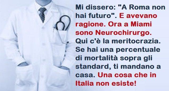 """Mi dissero: """"A Roma non hai futuro"""". E avevano ragione. Ora a Miami sono Neurochirurgo. Qui c'è la meritocrazia. Se hai una percentuale di mortalità sopra gli standard, ti mandano a casa. Una cosa che in Italia non esiste!"""