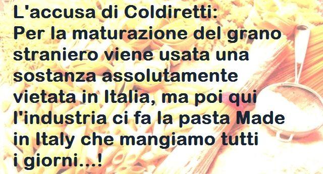 L'accusa di Coldiretti: Per la maturazione del grano straniero viene usata una sostanza assolutamente vietata in Italia, ma poi qui l'industria ci fa la pasta Made in Italy che mangiamo tutti i giorni...!