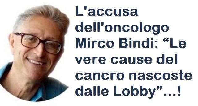 """L'accusa dell'oncologo Mirco Bindi: """"Le vere cause del cancro nascoste dalle Lobby""""...!"""