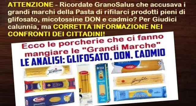 ATTENZIONE - Ricordate GranoSalus che accusava i grandi marchi della Pasta di rifilarci prodotti pieni di glifosato, micotossine DON e cadmio? Per Giudici calunnia, ma CORRETTA INFORMAZIONE NEI CONFRONTI DEI CITTADINI!