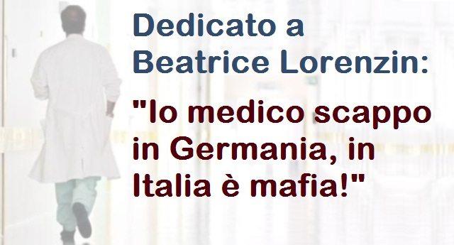 """Dedicato a Beatrice Lorenzin: """"Io medico scappo in Germania, in Italia è mafia!"""""""