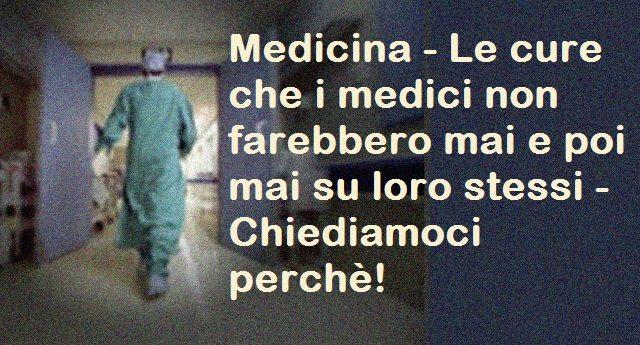 Medicina - Le cure che i medici non farebbero mai e poi mai su loro stessi - Chiediamoci perchè!
