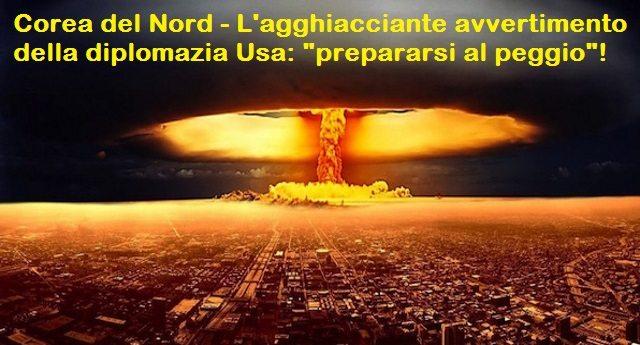 """Corea del Nord - L'agghiacciante avvertimento della diplomazia Usa: """"prepararsi al peggio""""!"""