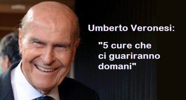 """La profezia di Umberto Veronesi: """"5 cure che ci guariranno domani"""""""