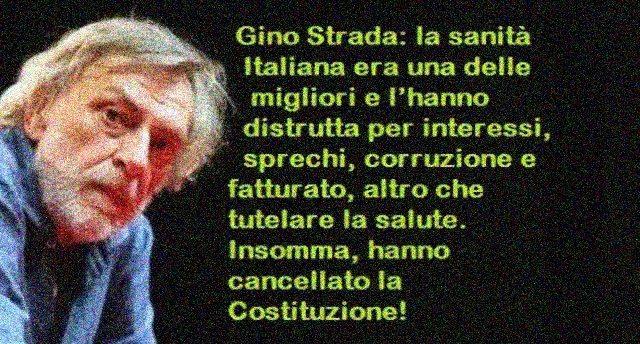 L'intervento shock di Gino Strada. La sanità Italiana era una delle migliori e l'hanno distrutta per interessi, sprechi, corruzione e fatturato, altro che tutelare la salute. Insomma, hanno cancellato la Costituzione!