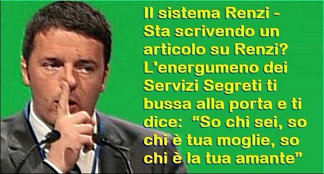 """Il sistema Renzi -  Sta scrivendo un articolo su Renzi? L'energumeno dei Servizi Segreti ti bussa alla porta e ti dice:  """"So chi sei, so chi è tua moglie, so chi è la tua amante"""""""