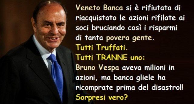 Incredibile ma vero! Azionisti di Veneto Banca tutti Truffati. Tutti TRANNE uno: Bruno Vespa aveva milioni in azioni, ma banca gliele ha ricomprate prima del disastro!! Sorpresi vero?