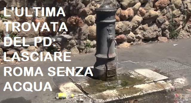 Quello che i Tg non Vi dicono - L'ULTIMA TROVATA DEL PD: LASCIARE ROMA SENZA ACQUA -  L'acqua c'è, l'emergenza a Roma la crea l'ordinanza di Zingaretti'...!!!
