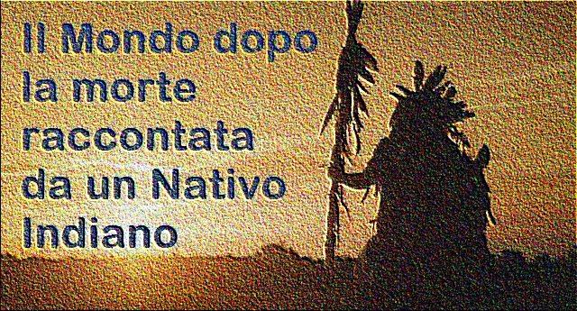 Il Mondo dopo la morte raccontata da un Nativo Indiano