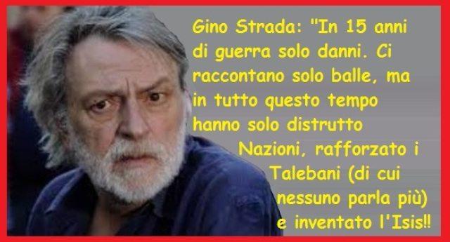 """Gino Strada: """"In 15 anni di guerra solo danni. Ci raccontano solo balle, ma in tutto questo tempo hanno solo distrutto nazioni, rafforzato i Talebani (di cui nessuno parla più) e inventato l'Isis!!"""