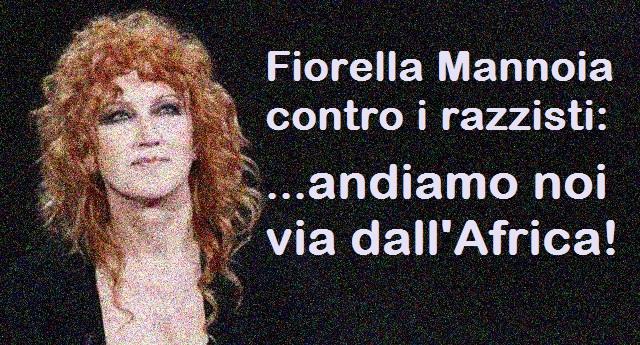 Fiorella Mannoia contro i razzisti: andiamo noi via dall'Africa