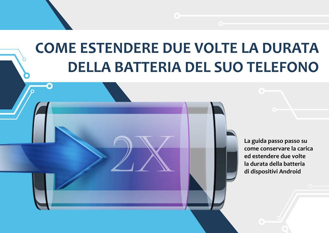 Come raddoppiare la durata della batteria del tuo telefono