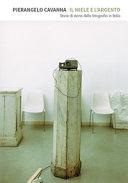 Pierangelo Cavanna - Il miele e l'argento. Storie di storia della fotografia in Italia